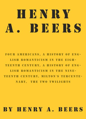 works-of-henry-a-beers-four-americans-a-history-of-english-romanticism-in-the-eighteenth-century-a-h