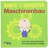 Babys erstes Semester – Maschinenbau: Komplizierte Dinge einfach erklärt für die Nobelpreisträger von morgen