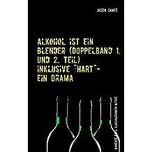 Alkohol ist ein Blender (Doppelband 1. und 2. Teil): Biografie eines alkoholkranken Autors
