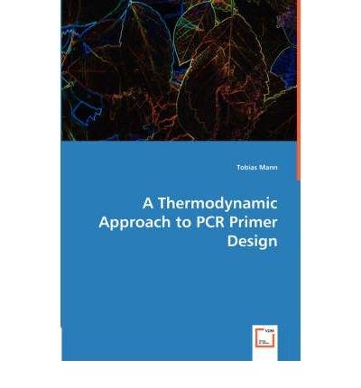 BY Mann, Tobias ( Author ) [ A THERMODYNAMIC APPROACH TO PCR PRIMER DESIGN ] Apr-2008 [ Paperback ]