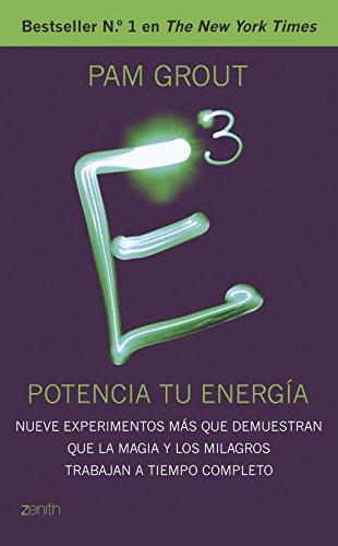 E al cubo. Potencia tu energía: Nueve experimentos más que demuestran que la magia y los milagros trabajan a tiempo completo (Autoayuda y superación) por Pam Grout