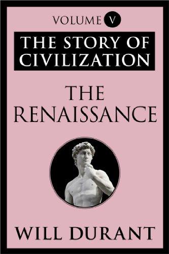 The Renaissance: The Story of Civilization, Volume V