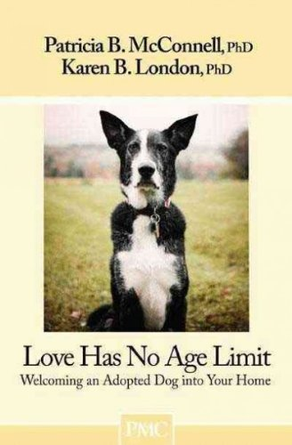 (Love Has No Age Limit: Welcoming an Adopted Dog Into Your Home) By McConnell, Patricia B. (Author) Paperback on 01-Jul-2011
