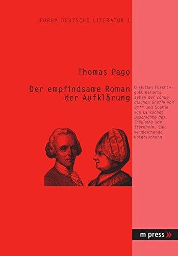 Der empfindsame Roman der Aufklärung: Chr. F. Gellerts 'Leben der schwedischen Gräfin von G***' und Sophie von La Roches 'Geschichte des Fräuleins von Sternheim': Eine vergleichende Untersuchung