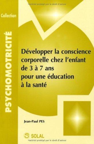Développer la conscience corporelle chez l'enfant de 3 à 7 ans pour une éducation à la santé de Jean-Paul Pes (23 janvier 2007) Broché