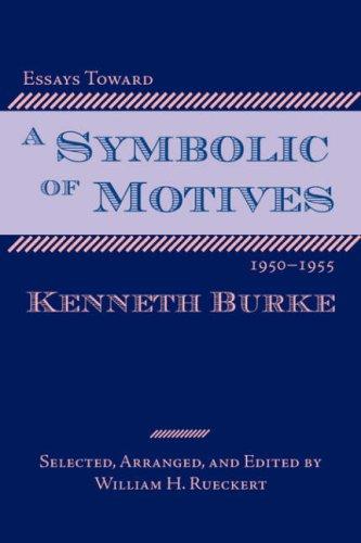 Essays Toward a Symbolic of Motives, 1950-1955 por Kenneth Burke