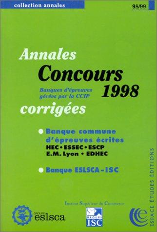 Annales 1998 des concours gérés par la CCIP : Sujets et corrigés des banques ESLSCA-ISC et HEC-ESSEC-ESCP-EM Lyo