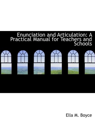 Enunciation and Articulation: A Practical Manual for Teachers and Schools: A Practical Manual for Teachers and Schools (Large Print Edition)