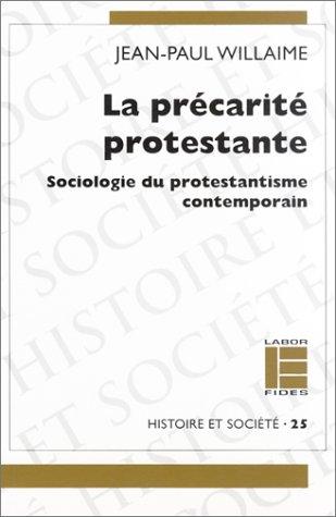 La Précarité protestante : Sociologie du protestantisme contemporain par Jean-Pierre Willaime