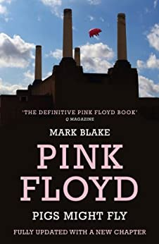 Pigs Might Fly: The Inside Story of Pink Floyd by [Blake, Mark]