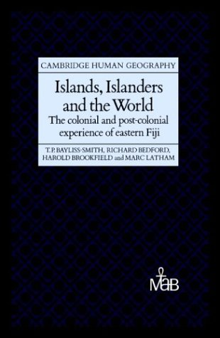 Islands, Islanders and the World Hardback: The Colonial and Post-colonial Experience of Eastern Fiji (Cambridge Human Geography)