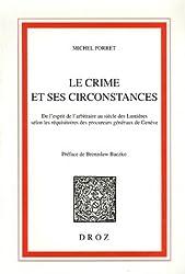 Le crime et ses circonstances : De l'esprit de l'arbitraire au siècle des Lumières selon les réquisitoires des procureurs généraux de Genève de Michel Porret (22 août 1995) Broché