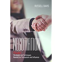 Negotiation Techniques: Essential Strategies and Techniques Needed for Persuasion and Influence (English Edition)