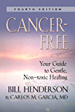 Cancer-Free: Your Guide to Gentle, Non-toxic Healing (Fourth Edition) (English Edition)