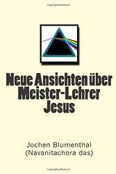 Neue Ansichten über Meister-Lehrer Jesus