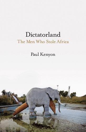 Dictatorland: The Men Who Stole Africa por Paul Kenyon
