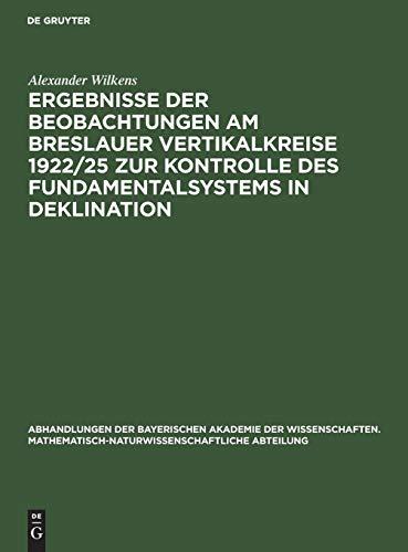 Ergebnisse der Beobachtungen am Breslauer Vertikalkreise 1922/25 zur Kontrolle des Fundamentalsystems in Deklination (Abhandlungen der Bayerischen ... Abteilung)