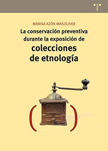 La Conservación Preventiva Durante La Exposición De Colecciones De Etnología (Conservación y Restauración del Patrimonio)