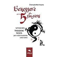 Benessere per le 5 stagioni: I princìpi della tradizione taoista per vivere in armonia tutto l'anno