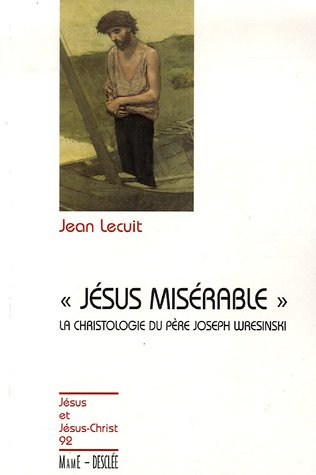 Jésus misérable : Introduction à la christologie du Père Joseph Wresinski