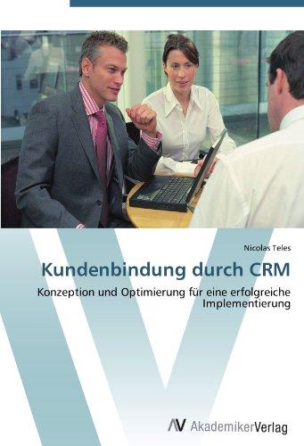 Kundenbindung durch CRM: Konzeption und Optimierung für eine erfolgreiche Implementierung