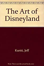 Art of Disneyland by Jeff Kurtti (2005-03-02)
