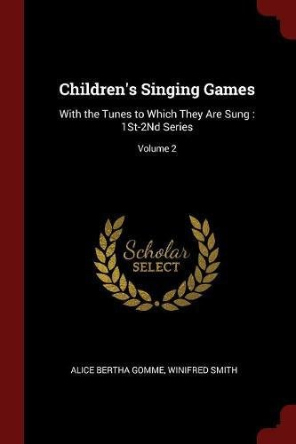 Children's Singing Games: With the Tunes to Which They Are Sung : 1St-2Nd Series; Volume 2 por Alice Bertha Gomme
