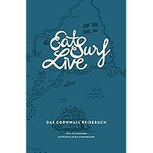 Eat Surf Live: Das Cornwall Reisebuch: Die 3. völlig überarbeitete Auflage (Eat Write Live Reisebücher)