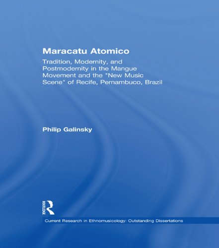 Maracatu Atomico: Tradition, Modernity, and Postmodernity in the Mangue Movement of Recife, Brazil (Current Research in Ethnomusicology: Outstanding Dissertations Book 3) (English Edition)