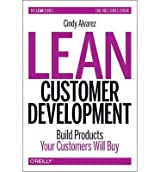 [(Lean Customer Development: Build Products Your Customers Need)] [Author: Cindy Alvarez] published on (June, 2014)