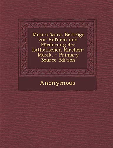 Musica Sacra: Beitrage Zur Reform Und Forderung Der Katholischen Kirchen-Musik. - Primary Source Edition