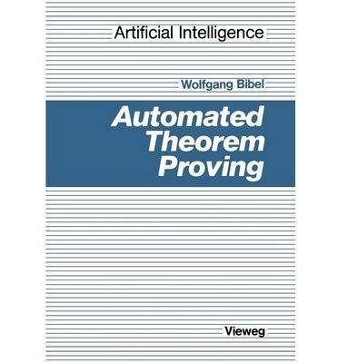 [(Automated Theorem Proving 1987: A Logical Basis * * )] [Author: Wolfgang Bibel] [Aug-1987]