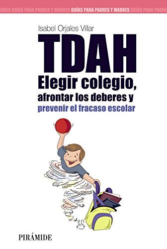 TDAH / ADHD: Elegir colegio, afrontar los deberes y prevenir el fracaso escolar / Choose the School, Meet the Duties and Prevent School Failure por Isabel Orjales Villar
