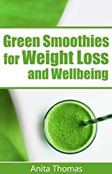 Green Smoothies for Weight Loss and Wellbeing: (Quick and Easy Green Smoothie Recipes for Breakfast, Lunch, Dinner and Dessert)