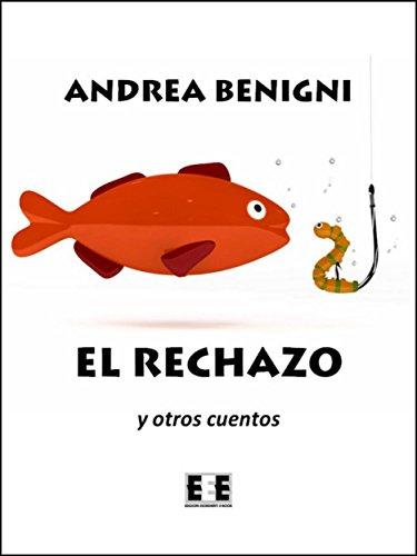 El rechazo y otros cuentos por Andrea Benigni