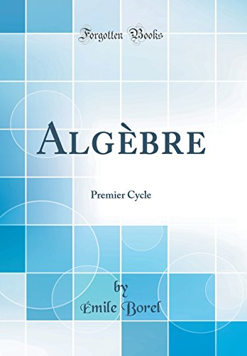 Algebre: Premier Cycle (Classic Reprint)