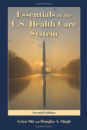 Essentials Of The U.S. Health Care System by Leiyu Shi (2009-03-05)