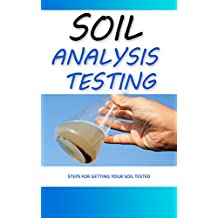 Soil Analysis Testing: Steps For Getting Your Soil Tested (English Edition)