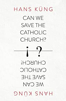 Can We Save the Catholic Church? by [Kung, Hans]