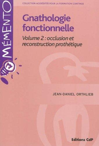 Gnathologie fonctionnelle Volume 2: occlusion et reconstruction prothétique