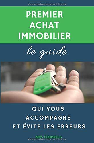 Premier Achat Immobilier: le guide qui vous accompagne et évite les erreurs par  365 Conseils