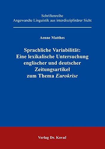 Sprachliche Variabilität: Eine lexikalische Untersuchung englischer und deutscher Zeitungsartikel zum Thema Eurokrise (Angewandte Linguistik aus interdisziplinärer Sicht)