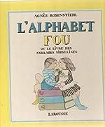 L'Alphabet fou ou le Livre des syllabes sibyllines - Se lit à haute voix et de plus en plus vite de Agnès Rosenstiehl