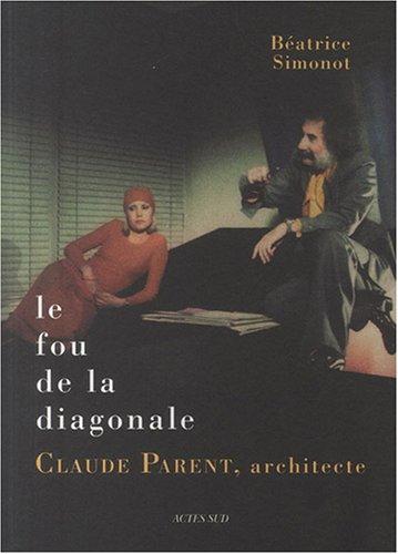Le fou de la diagonale : Claude Parent, architecte, entre barbarie et civilité