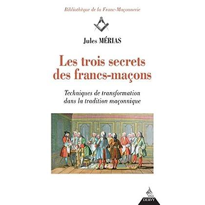Les trois secrets des francs-maçons : Techniques de transformation dans la tradition maçonnique