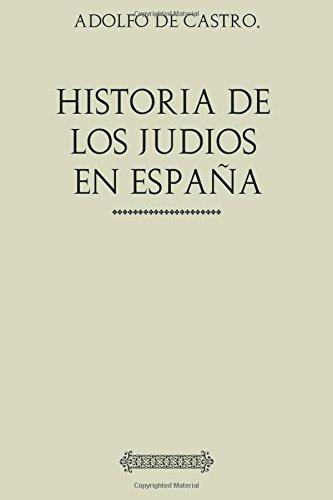Descargar Libro Historia de los Judíos en España: Desde los tiempos de su establecimiento hasta el siglo XIX de Adolfo de Castro