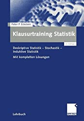 Klausurtraining Statistik: Deskriptive Statistik - Stochastik - Induktive Statistik