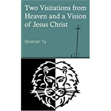 Two Visitations from Heaven and a Vision of Jesus Christ
