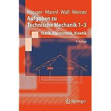 Aufgaben zu Technische Mechanik 1-3: Statik, Elastostatik, Kinetik (Springer-Lehrbuch)