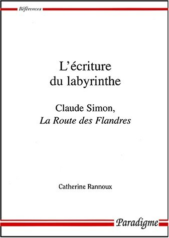 L'criture du labyrinthe: Claude Simon, <i>La route des Flandres</i>